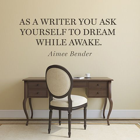 Writers quote As a writer you ask yourself to dream while aware.