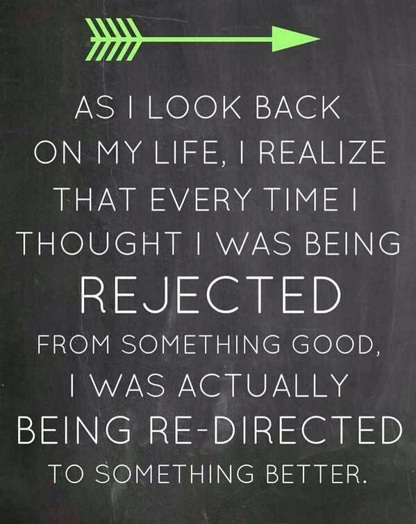 Good thoughts quote As I look back on my life, I realize that every time I thought I was being rejec
