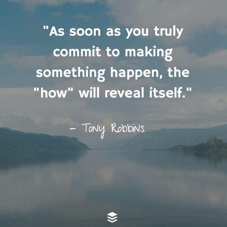 "Possibly quote As soon as you truly commit to making something happen, the ""how"" will reveal it"
