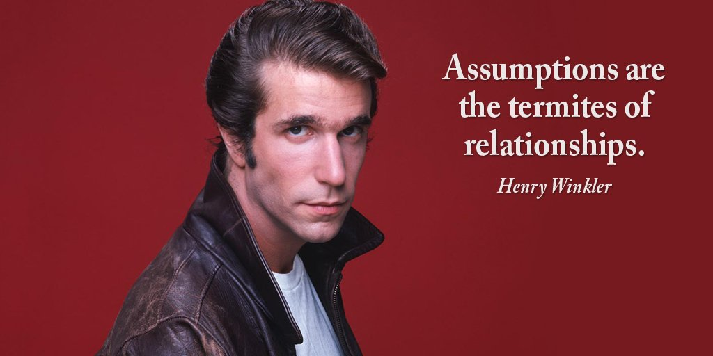 Henry Winkler quote Assumptions are the termites of relationships.