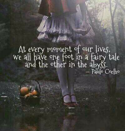 Separated quote At every moment of our lives, we all have one foot in a fairy tale and the other