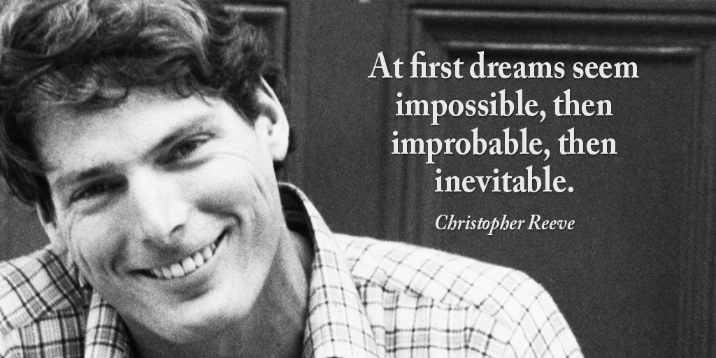 Possibly quote At first dreams seem impossible, then improbable, then inevitable.