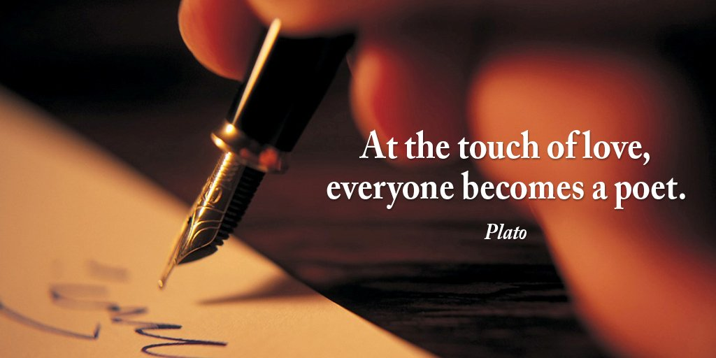 At the touch of love, everyone becomes a poet. - Plato