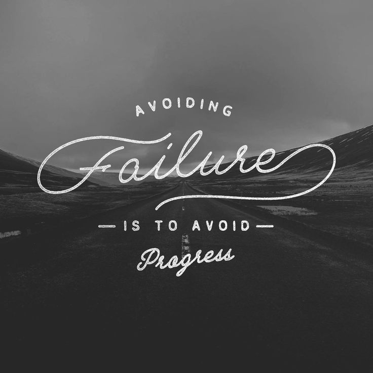 Avoiding failure is to avoid progress. -