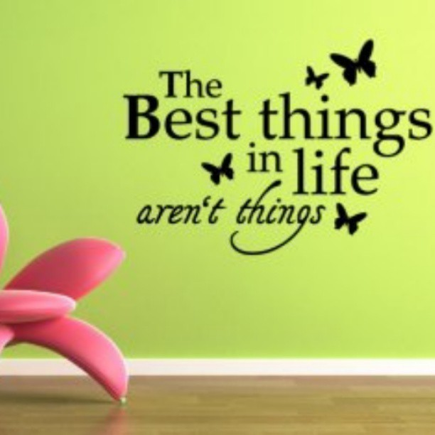 Best things in life quote The best things in life aren't things.