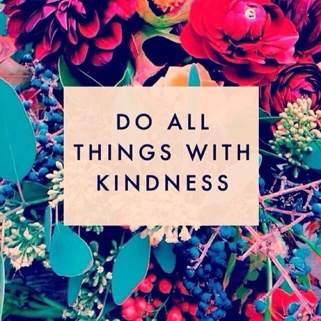 Behaved quote Do all things with kindness.