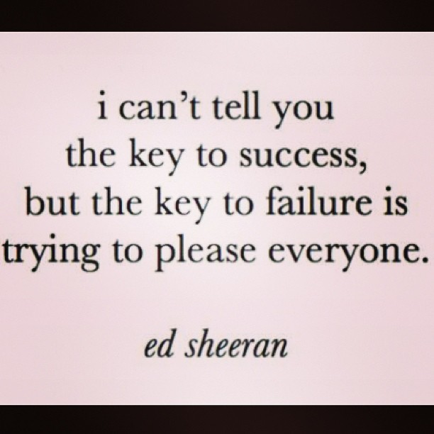 Pleased quote I can't tell you the key to success, but the key to failure is trying to please