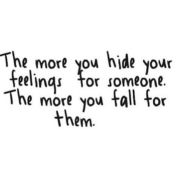 Falls quote The more you hide your feelings for someone, the more you fall for them !