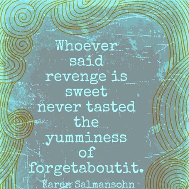 Taste quote Whoever said revenge is sweet never tasted the yumminess of forgetaboutit.