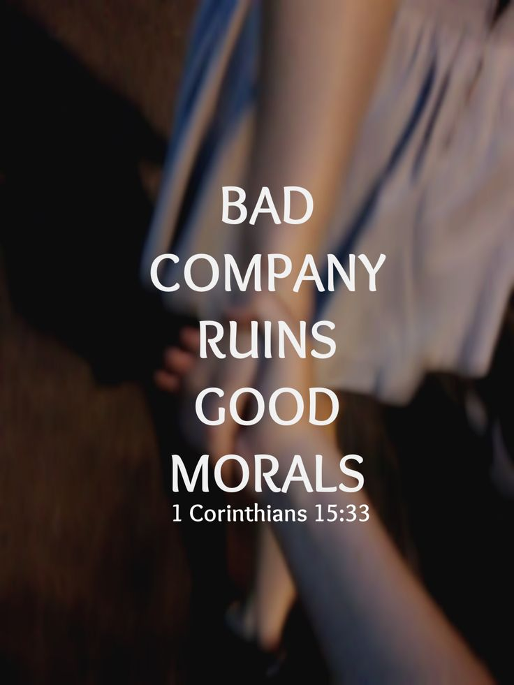 Morals quote Bad company ruins good morals.