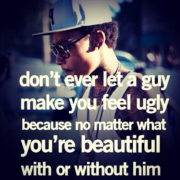 Ugliness quote Don't ever let a guy make you feel ugly, because no matter what you're beautiful