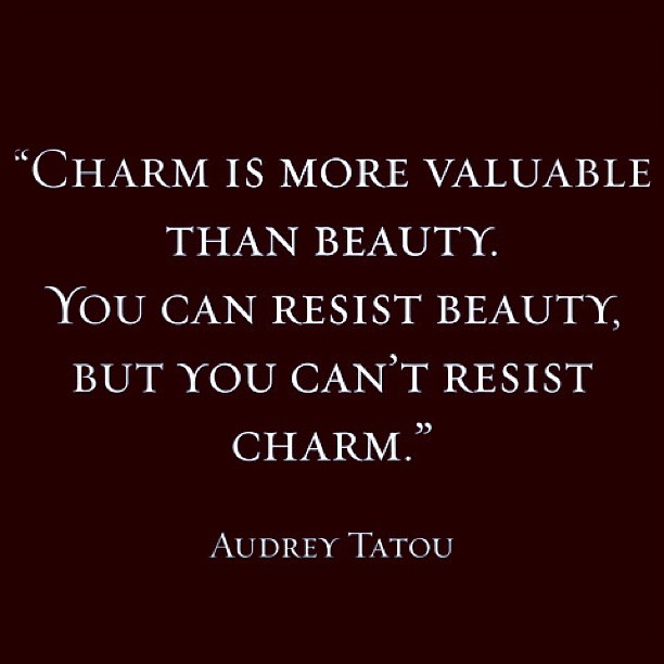 Resisted quote Charm is more valuable than beauty. You can resist beauty but you can't resist c