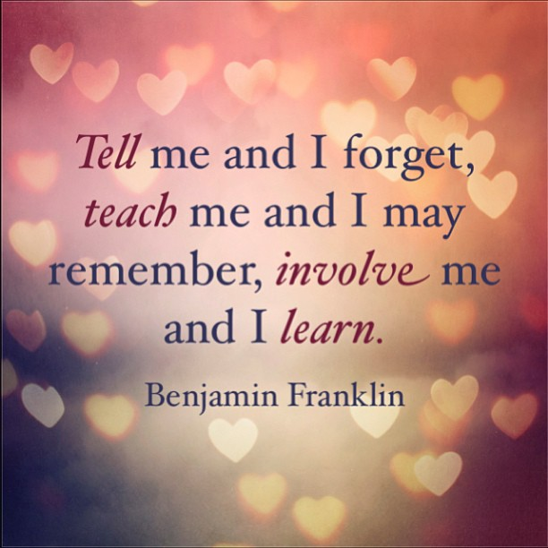 Conversely quote Tell me and I forget, teach me and I may remember, involve me and I learn.