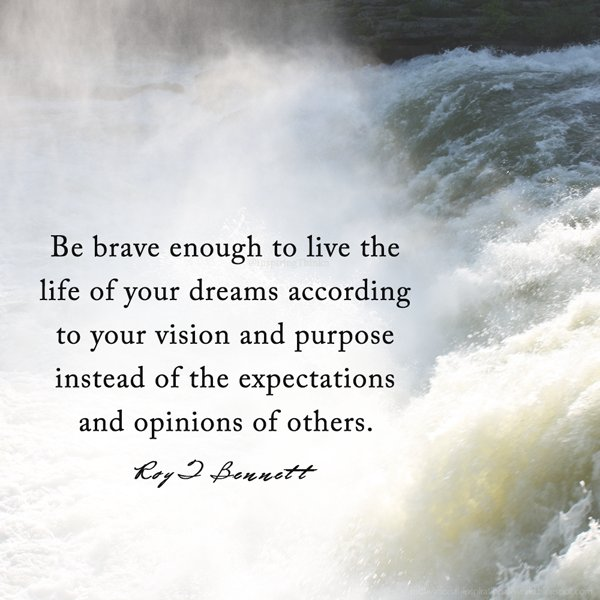 Purpose quote Be brave enough to live the life of your dreams according to your vision and and
