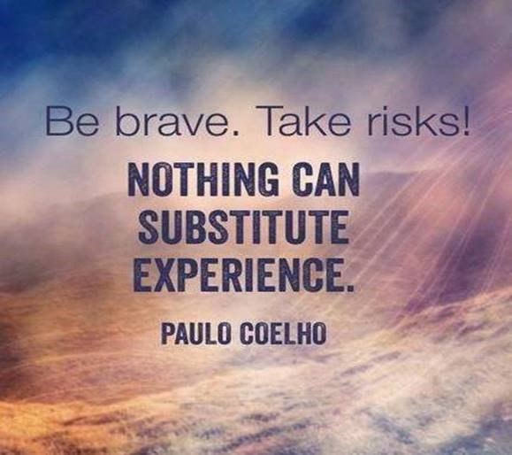 Substituting quote Be brave. Take risks! Nothing can substitute experience.