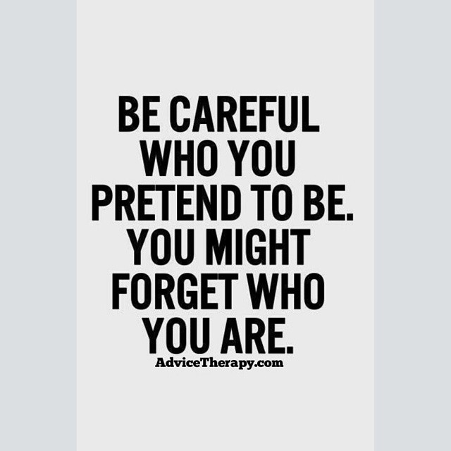 Pretend quote Be careful who you pretend to be. You might forget who you are.