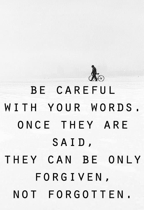 Word quote Be careful with your words, once they are said, they can be only forgiven, not f