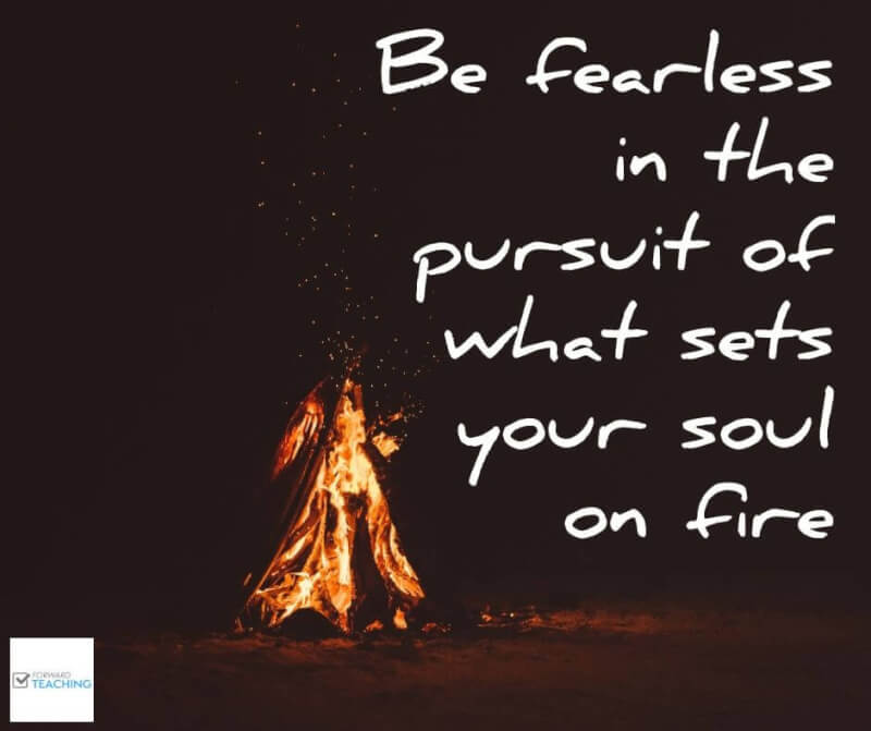 Set quote Be fearless in the pursuit of what sets your soul on fire.