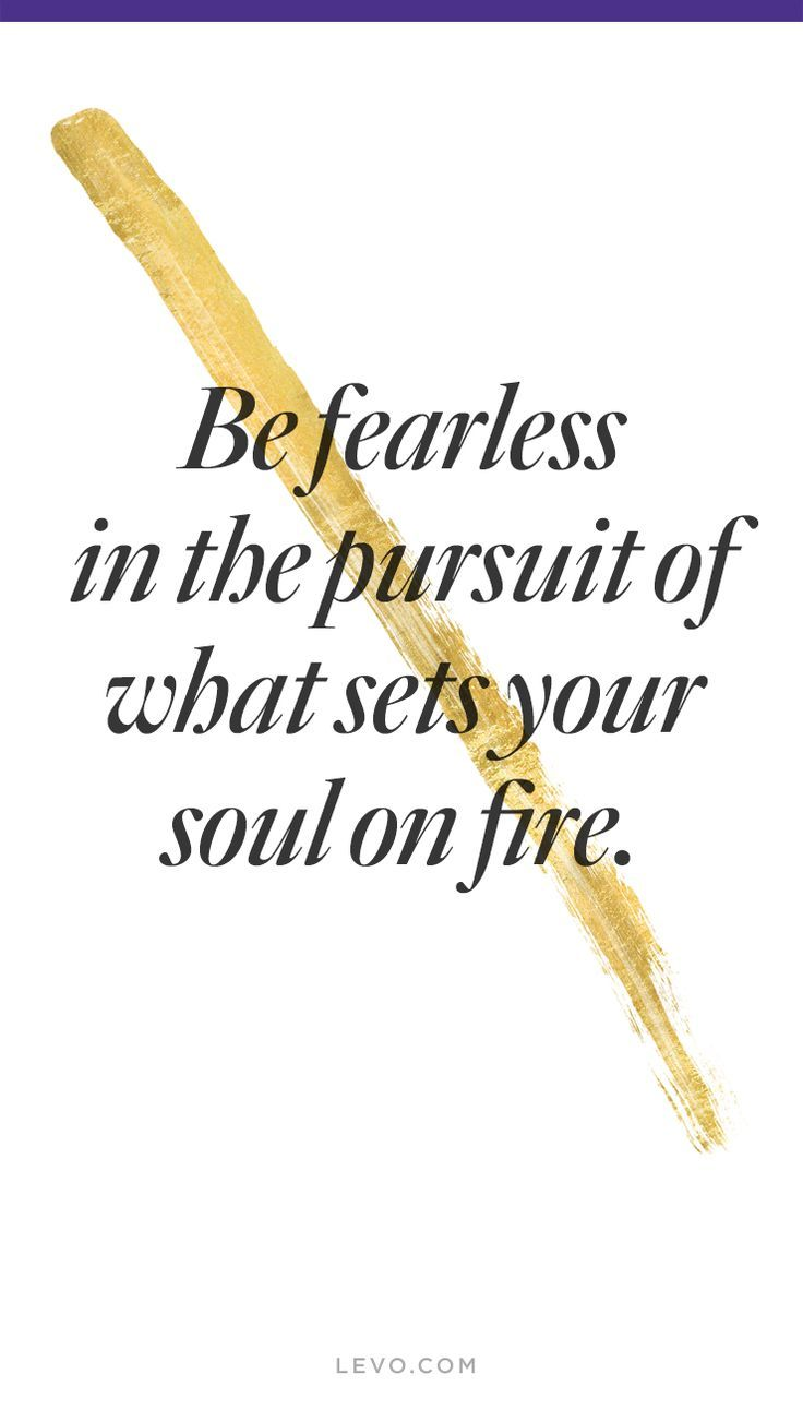 Fearless quote Be fearless in the pursuit of whats sets your soul on fire.