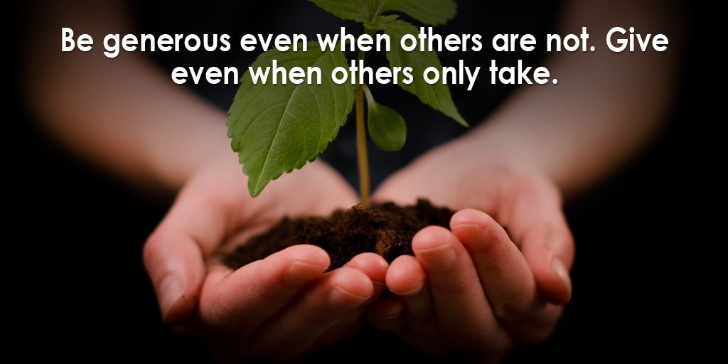 Generosity quote Be generous even when others are not. Give even when others only take.