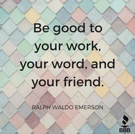 Be good to your work, your work, and your friend. - Ralph Waldo Emerson