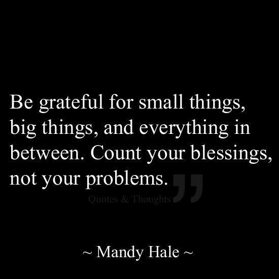 Counted quote Be grateful for small things, big things, and everything in between. Count your