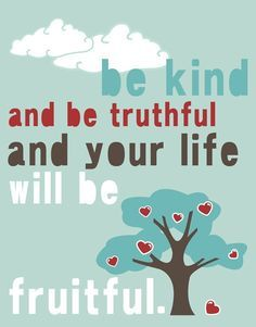 Fruit quote Be kind and be truthful and you life will be fruitful.