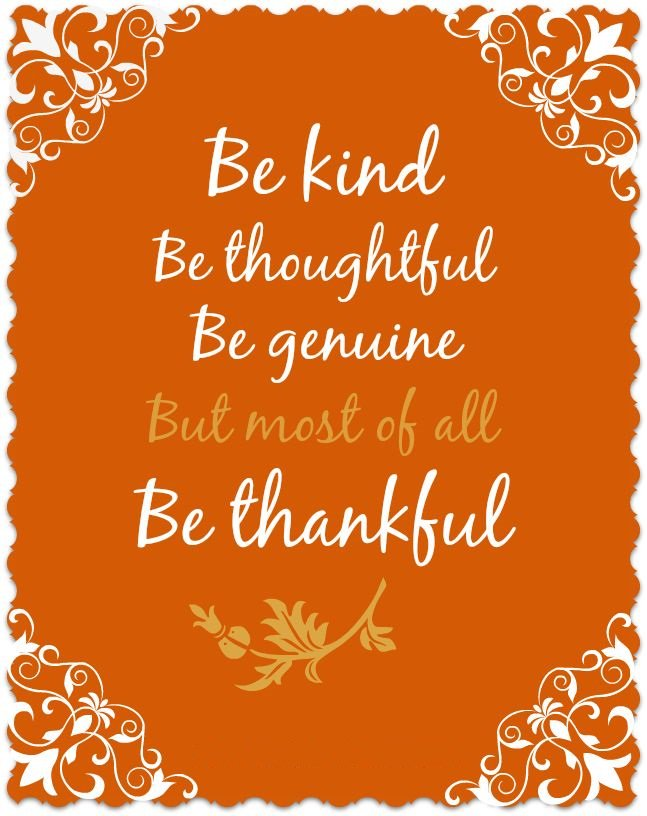 Thankfulness quote Be kind, be thoughtful, be genuine, but most of all be thankful.