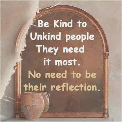Reflection quote Be kind to unkind people. They need it most. No need to be their reflection.