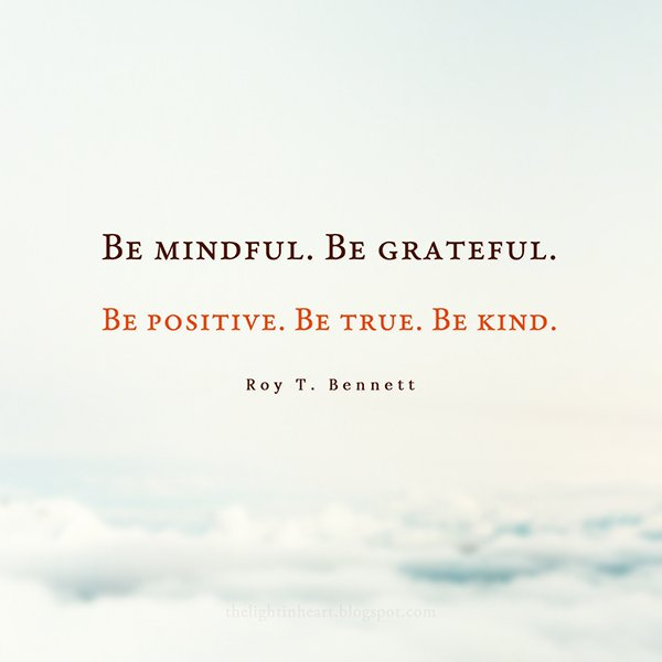True to oneself quote Be mindful. Be grateful. Be positive. Be true. Be kind.