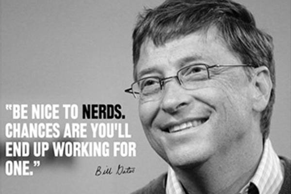 King quote Be nice to nerds. Chances are you'll end yp working for one.