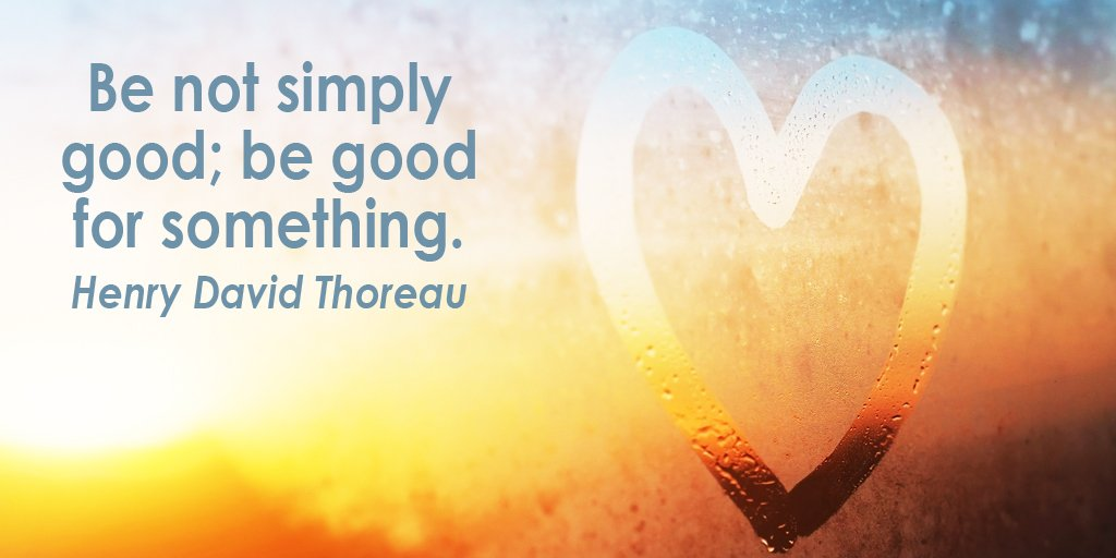 Henry David Thoreau quote Be not simply good; be good for something.