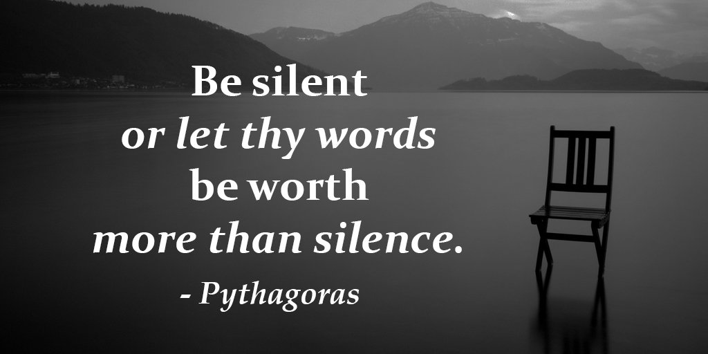 Silently quote Be silent or let the words be worth more than silence.