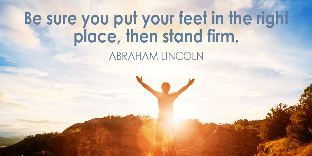Firm quote Be sure you put your feet in the right place, then stand firm.