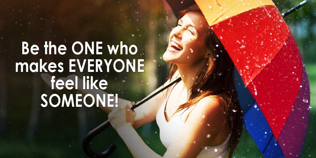 Positive thinker quote Be the one who makes everyone feel like someone!