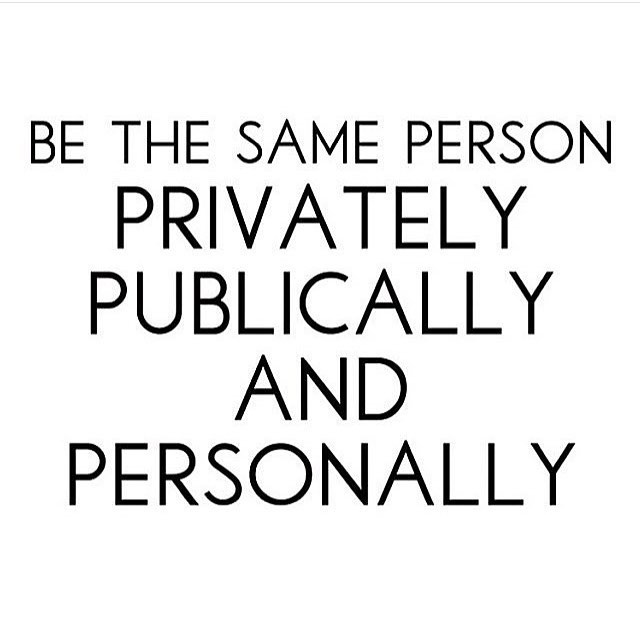 Private sector quote Be the same person privately, publicly and personally.