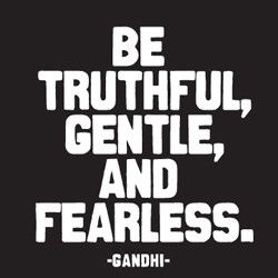 Gentle quote Be truthful, gentle and fearless.