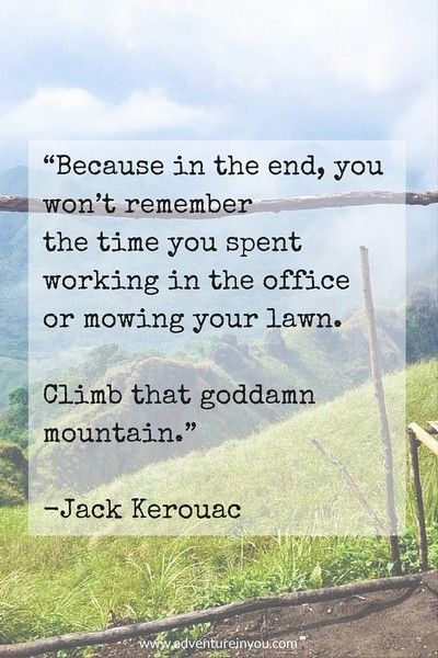 Climbs quote Because in the end, you won't remember the time you spent working in the office