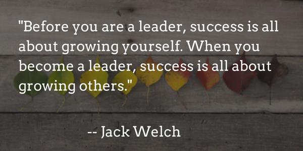 Jack Welch quote Before you are a leader, success is all about growing yourself. When you become