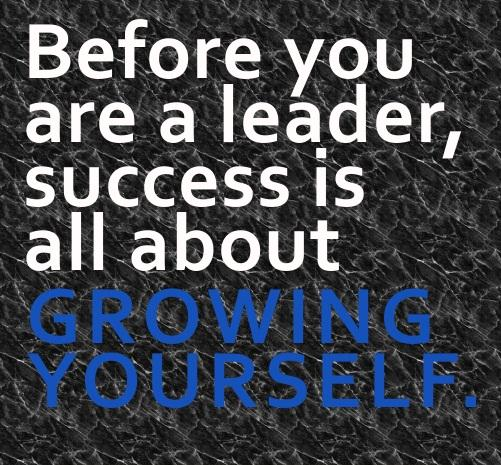 Jack Welch quote Before you are a leader, success is all about growing yourself.