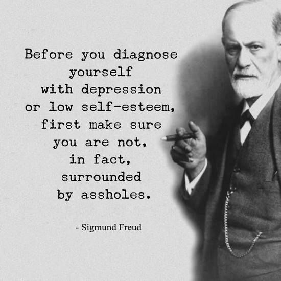 Low quote Before you diagnose yourself with depression or low self-esteem, first make sure