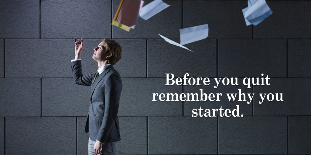 Remember quote Before you quit remember why you started.