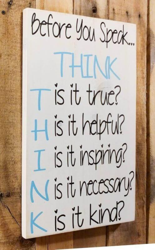 Be kind and helpful quote Before you speak, think. Is it true? Is it helpful? Is it inspiring? Is it neces