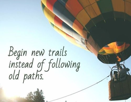 New beginnings quote Begin new trails instead of following old paths.
