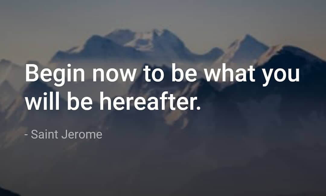 Saint Jerome Life Quote Image - Begin to be what you will be ...