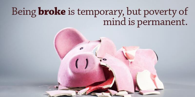 Man quote Being broke is temporary, but poverty of mind is permanent.