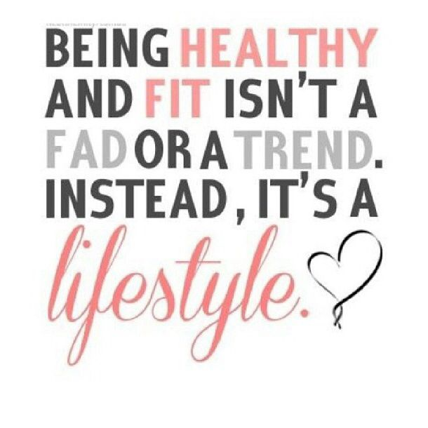 Being healthy and fit isn't a fad or a trend. Instead, It;s a lifestyle.