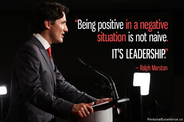 Negative quote Being positive in a negative situation is not naive. It's leadership.