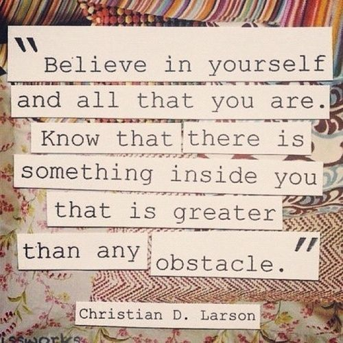 Know thyself quote Believe in yourself and all that you are. Know that there is something inside yo