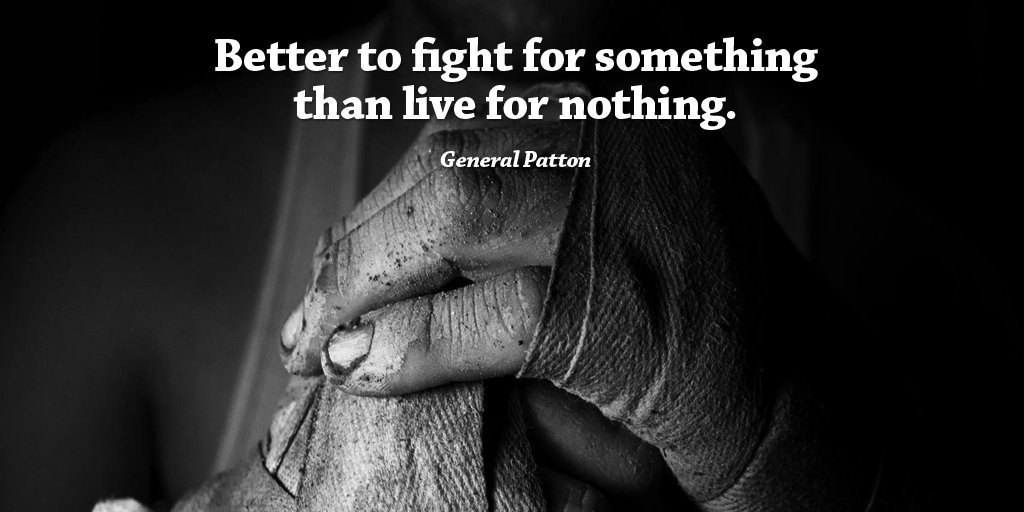 Fight quote Better to fight for something than live for nothing.